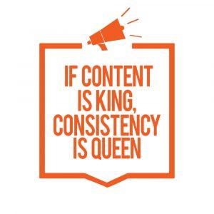 Content is King, Consistency is Queen